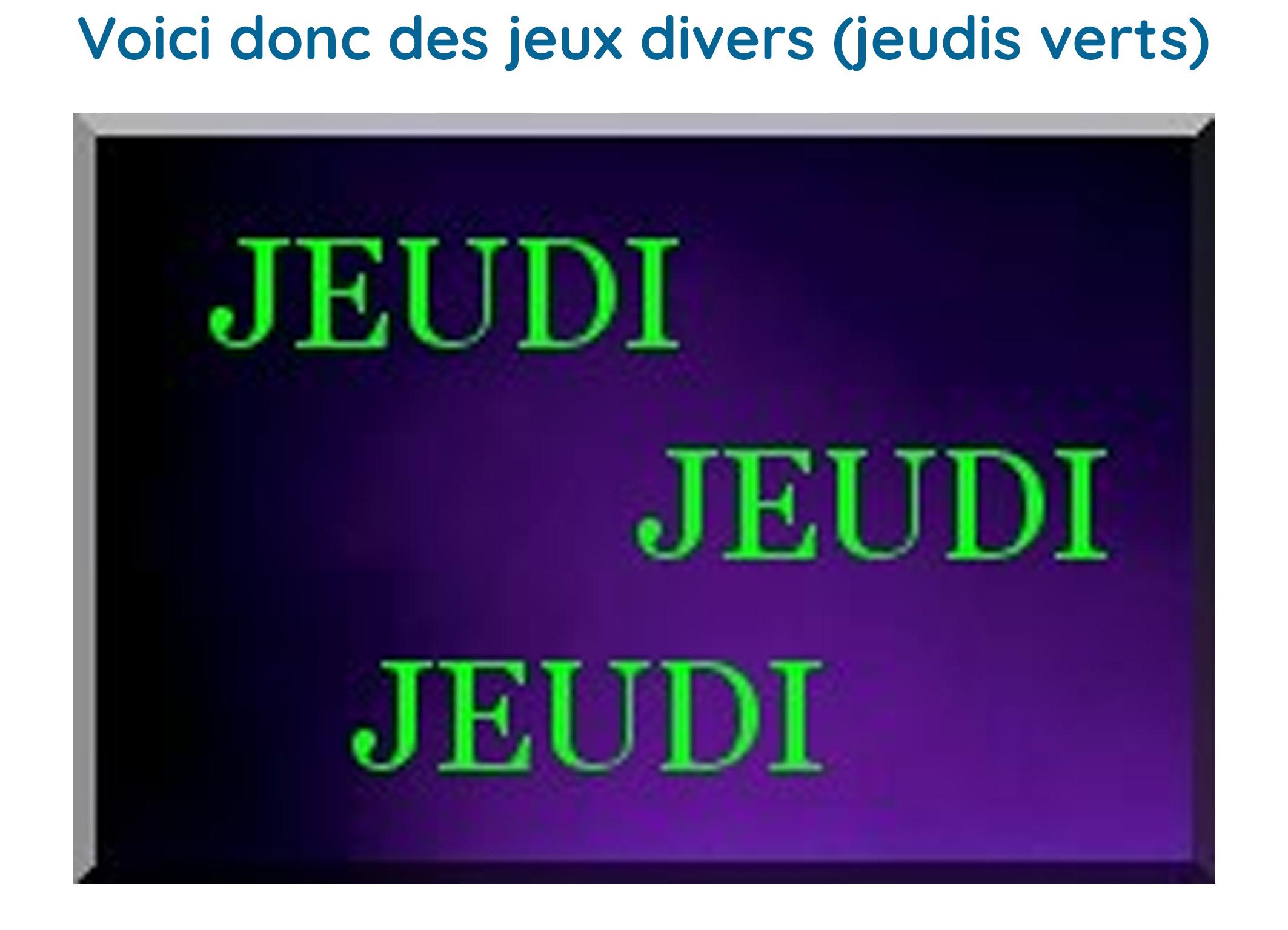 JEUDIS VERTS = JEUX DIVERS